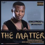 New Music: King2prospa – THE MATTER