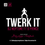 NEW MUSIC DJ NEPTUNE FT. D' PRINCE #TWERKIT