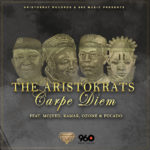 "Aristokrat Records Presents ""Carpe Diem"" Featuring Mojeed, Kamar, Ozone and Pucado"