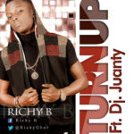 Richy B – TURN UP Ft. DJ Juanty