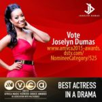 Our VOTE can bring home Joselyn Dumas the gong as Best Actress @ AMVCA2015