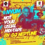 Neptune Ent Presents #NOTYOURUSUALMIXTAPE BY @DEEJAYNEPTUNE