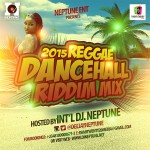 Dj Neptune Presents 2015 Reggae Dancehall Riddim Mix-Tape