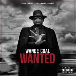 "Black Diamond Entertainment Presents Wande Coal – ""WANTED"""
