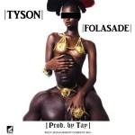 Hawt new jamz: Tyson – Folasade [Prod. by Tay]