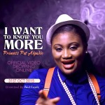 VIDEO: Princess Pat Akpabio – I WANT TO KNOW YOU MORE
