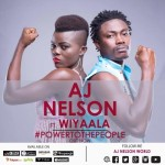 New Music: AJ Nelson – Power To The People Feat. Wiyaala (Prod. by Fizzy Ankunde)