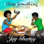 """Jay Ghartey drops """"Chop Something"""