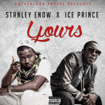 New Music Alert: Stanley Enow ft. Ice Prince – 'YOURS'