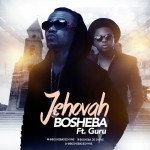 BOSHEBA d' SHYNE drops 'Jehovah' on his birthday…features Guru