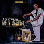 Mc Okeeyz – If I Sabi (Prod. by Smart)