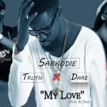 Must Listen: TRUTH features Sarkodie & Dare on 'My Love'