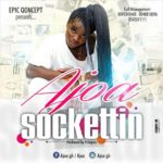 "Ajoa jabs KKD, Bola Ray, Yaa Pono and many others in her new single ""SOCKETTIN"""