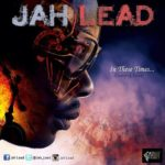 "JAH LEAD to release visuals for ""In These Times"""