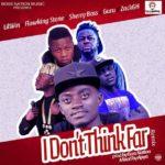 'I DONT THINK FAR' remix: Lil Win ft. Guru x Flowking Stone x Zack x Sherry Boss