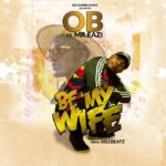 OB wants her to 'BE MY WIFE', with an Eazi touch – audio!