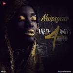 These 4 Walls (#NooneHasToknow) by NanaYaa is a must listen!