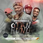 New Music: Strongman K – 'Otan Hunu' feat. Lil Win, Asa Khalifa & Zabel