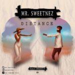 #NewMusic: Mr Sweetnez – Distance [Prod. By TubhaniMuzik]