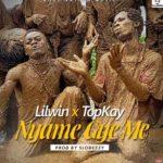 Nyame Gye Me: Lil Win ft Top Kay