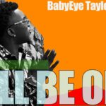 """I'LL BE OK"", BabyEye Taylor tells us in this brand new video"