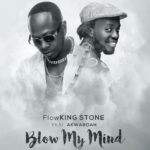 BLOW MY MIND: Flowking Stone ft Akwaboah