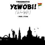 'YEWO BI': Trigmatic releases new single Celebrating Ghana!