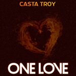 Casta Troy Releases New Single 'One Love'