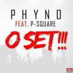 NEW AUDIO: PHYNO FT. P-SQUARE – O SET