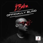 2Baba – Officially Blind (Prod. Spellz)