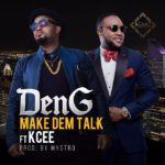DenG gets KCee to 'limpopo' on this new joint they call – 'MAKE DEM TALK'