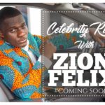 'CELEBRITY RIDE WITH ZIONFELIX' is one Show you won't want to miss