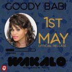 Goody Babi drops new song, 'WAKALO'