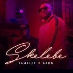 """""""SKELEBE"""": Audio + Video – SAMKLEF features AKON in this 3minutes 50seconds of beauty-dance-tune"""