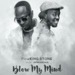 BLOW MY MIND: Flowking Stone ft Akwaboah