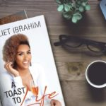 #aToastToLife by JULIET IBRAHIM is a masterpiece stroke of depth & delightful excellence…a stuff made of [in] cloud 9
