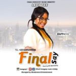Get to know LADY DEE whose hot new single; 'FINAL SAY' is simply an eye-catching heaven sent tune