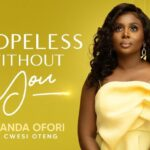 'HOPELESS WITH YOU': Amanda Ofori surrenders it all to God in new single